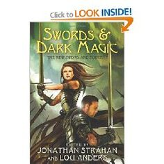 """Swords & Dark Magic"" ed. by Jonathan Strahan and Lou Anders - recommended by Alex in Episode 14"