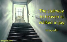 The stairway to heaven is walked in hoy. Isha Judd. Quotes
