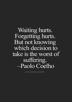 Waiting hurts, Forgetting hurts, But not knowing...