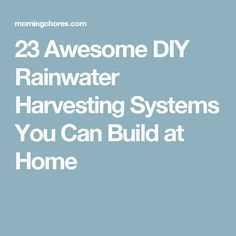 23 Awesome DIY Rainwater Harvesting Systems You Can Build at Home More