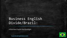 Brazil's Business English Divide by Hilda E. Colby via slideshare - www.businessenglishace.com