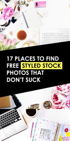 17 Places to Find Free Styled Stock Photos (that do NOT suck!) Whether you are a blogger, own a business or just like to use graphics, these resources are awesome.