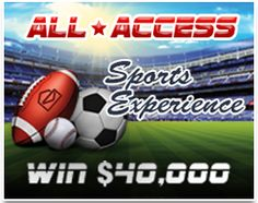 Sweepstakes - $4O,OOO.OO ALL-ACCESS SPORTS EXPERIENCE