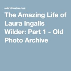 The Amazing Life of Laura Ingalls Wilder: Part 1 - Old Photo Archive