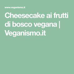 Cheesecake ai frutti di bosco vegana   Veganismo.it