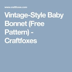 Vintage-Style Baby Bonnet (Free Pattern) - Craftfoxes