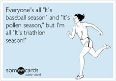 Everyone's all 'It's baseball season' and 'It's pollen season,' but I'm all 'It's triathlon season!'#triathlon