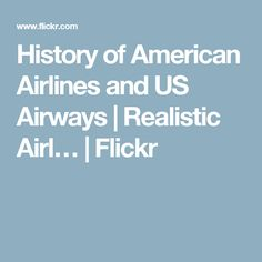 History of American Airlines and US Airways | Realistic Airl… | Flickr