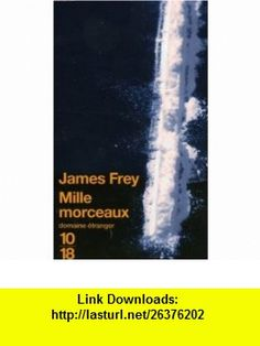 Mille morceaux (French Edition) (9782264041494) James Frey , ISBN-10: 2264041498  , ISBN-13: 978-2264041494 ,  , tutorials , pdf , ebook , torrent , downloads , rapidshare , filesonic , hotfile , megaupload , fileserve