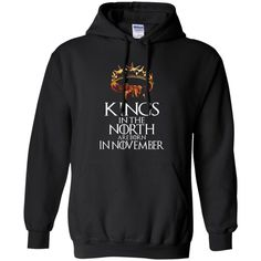 Game Of Thrones T-shirts Kings In The North Are Born In November Hoodies Sweatshirts Game Of Thrones T-shirts Kings In The North Are Born In November Hoodies Sw