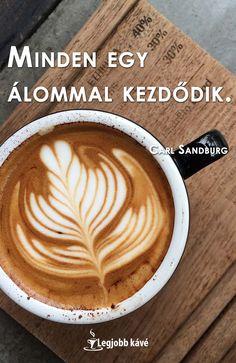 #kávé #idézet Kávé idézet: Minden egy álommal kezdődik. (Carl Sandburg) Good Morning, Latte, Stuffed Mushrooms, Joy, Good Things, Posts, Coffee, Wallpaper, Quotes