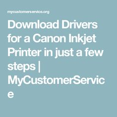 Download Drivers for a Canon Inkjet Printer in just a few steps   MyCustomerService