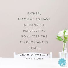 """#first5 @first5app @leahdipascal """"Change any negative attitudes into genuine gratitude for all Youve done for me. Help me to be quick to say thank You and slow to complain."""""""