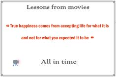 True happiness comes from accepting life for what it is and not for what you expected it to be All in time movie True Happiness, Movie Quotes, All About Time, Happy, Movies, Life, Film Quotes, Films, Ser Feliz