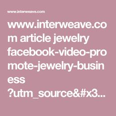 www.interweave.com article jewelry facebook-video-promote-jewelry-business ?utm_source=newsletter&utm_campaign=jmd-tho-nl-170210-TucsonOverview&utm_content=920219_JE170210&utm_medium=email