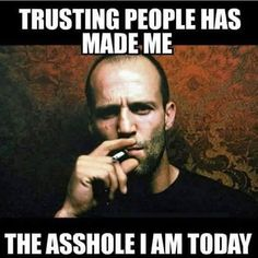 Trusting people has made me the asshole I am today Sarcastic Quotes, Quotable Quotes, Wisdom Quotes, True Quotes, Motivational Quotes, Funny Quotes, Inspirational Quotes, Funny Humor, Hilarious Memes