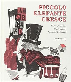 Amazon.it: Piccolo Elefante cresce - Sesyle Joslin, Leonard Weisgard, C. Ghisalberti - Libri