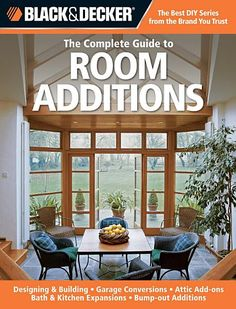 Black & Decker The Complete Guide to Room Additions: Designing & Building *Garage Conversions *Attic Add-ons *Bath & Kitchen Expansions *Bump-out Additions (Black & Decker Complete Guide) - How To Books Home Renovation, Home Remodeling, Hobby House, Room Additions, Step Guide, The Expanse, New Homes, Tiny Homes, Building