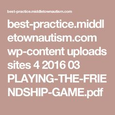 best-practice.middletownautism.com wp-content uploads sites 4 2016 03 PLAYING-THE-FRIENDSHIP-GAME.pdf