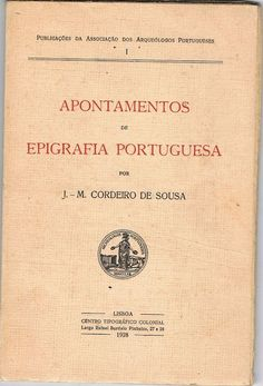 Apontamentos de Epigrafia Portuguesa, J.-M. Cordeiro de Sousa Publicações da Associação dos arqueólogos Portugueses, Lisboa, Centro Tipográfico Colonial, 1928, 55 pp., ilustrado, € 12,00