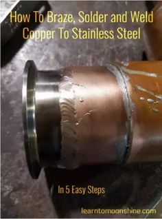 If you're building a project that requires you to join a copper and stainless steel part this article will teach you how to do it. In my case I was building a homemade pot still and needed to… Copper Pot Still, Copper Pots, Homemade Still, Home Distilling, How To Make Gin, Copper Moonshine Still, Welding Gear, Arc Welding, Welding Supplies