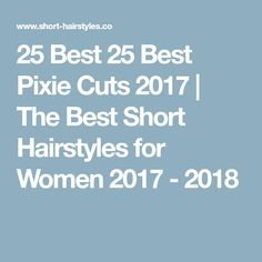 25 Best 25 Best Pixie Cuts 2017 | The Best Short Hairstyles for Women 2017 - 2018