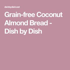 This grain-free coconut almond bread has a slight sweetness to it, and is amazingly good toasted with butter and jam. Almond Flour Bread, Baking With Coconut Flour, Grain Free, Dairy Free, Gluten Free, Best Toasts, Bread Dishes, Low Carb Bread, Vegetarian Paleo