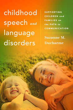 Childhood Speech and Language Disorders: Supporting Children and Families on the Path to Communication By Suzanne M. Ducharme