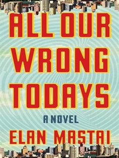 What would you do to save the person you love? Travel back in time to an alternative universe maybe?  To read the full review see: kimsbookstack.com  To check out the book see: laketravislibrary.org   #allourwrongtodays #elanmastai #laketravis #library #Bookswelove