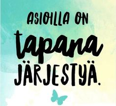 Asioilla on tapana järjestyä. Entp, New Start, Happy Life, Cool Words, Feel Good, Life Is Good, Affirmations, Qoutes, Mindfulness
