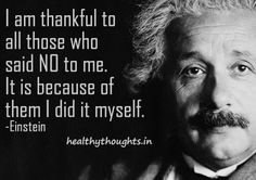 I am thankful to all those who said NO to me. -Einstein ~~Get more Words of Wisdom by Great Thinkers~~ Work Motivational Quotes, Work Quotes, Positive Quotes, Inspirational Quotes, Quotes Motivation, Quotable Quotes, Wisdom Quotes, Me Quotes, Famous Quotes