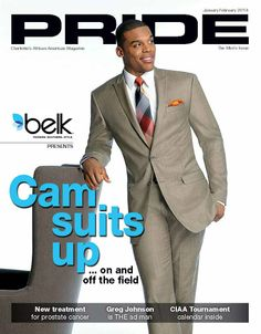 Pride Magazine Scores Big with Cam Newton on January Cover. The Panther's star quarterback is featured in an article about MADE Cam Newton, his fashion label carried exclusively at Belk Department Stores. Panther Nation, Cam Newton, Front Runner, Cute Celebrities, Fantasy Football, Suit And Tie, Well Dressed Men, Carolina Panthers, Man Crush