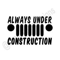 Always Under Construction Jeep Grill - Custom Vinyl Decals Jeep Wrangler Stickers, Jeep Stickers, Jeep Decals, Jeep Wrangler Yj, Vinyl Decals, Jeep Rubicon, Wrangler Unlimited, Jeep Quotes, Jeep Gifts