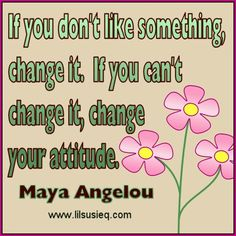 If you dont like something, change it.