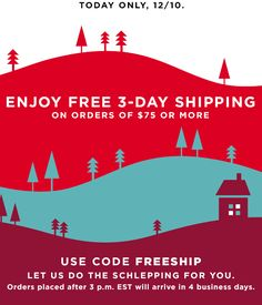 TODAY ONLY, 12/10. | ENJOY FREE 3-DAY SHIPPING ON ORDERS OF $75 OR MORE | USE CODE FREESHIP