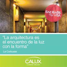 """""""La arquitectura es el encuentro de la luz con la forma"""" - Le Corbusier"""