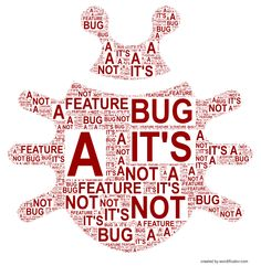 It's not a bug, it's a feature! #bug #feature #beetle #word #art #wordart #typographic