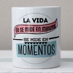 """Tazas : Taza """"La vida son momentos"""""""