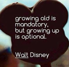 growing old is mandatory but growing up is optional life quotes quotes quote disney life quote walt disney disney quotes Citation Walt Disney, Walt Disney Quotes, Disney Senior Quotes, Disney Sayings, Disney Birthday Quotes, Cute Disney Quotes, Disneyland Birthday, Disney Quotes About Family, Quotes About Old Friends