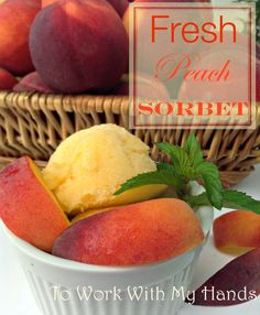 Fresh Peach Sorbet from To Work With My Hands