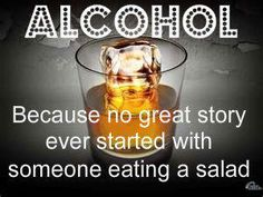 well there was this one time that started with me eating at applebees, but the alcohol came shortly after :)