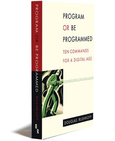 Douglas Rushkoff talks about the biases of computers and why learning to program is the most important skill of this media generation, $10 for the ebook