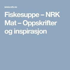 Fiskesuppe – NRK Mat – Oppskrifter og inspirasjon