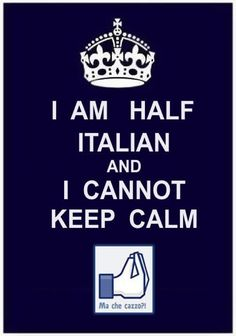 I am half Italian and will never keep calm :) All Quotes, Best Quotes, Funny Quotes, Love My Kids, My Love, What Makes Me Me, Keep Calm Signs, Italian Night, Italian Traditions
