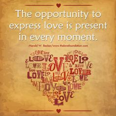 The opportunity to express love is present in every moment.-Harold W. Becker #UnconditionalLove
