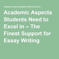 Academic Aspects Students Need to Excel in – The Finest Support for Essay Writing