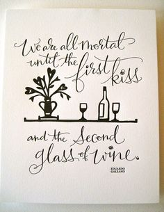 "LETTERPRESS ART PRINT ""We are all mortal until the first kiss and the second glass of wine."""