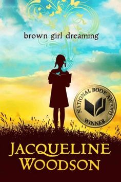 """""""Brown Girl Dreaming"""" by Jacqueline Woodson - Jacqueline Woodson, one of today's finest writers, tells the moving story of her childhood in mesmerizing verse. Raised in South Carolina and New York, Woodson always felt halfway home in each place. In vivid poems, she shares what it was like to grow up as an African American in the 1960s and 1970s, living with the remnants of Jim Crow and her growing awareness of the Civil Rights movement. A 2015 Newbery Honor book!"""