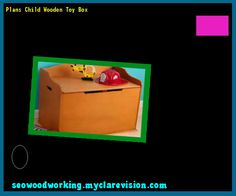 Plans Child Wooden Toy Box 150804 - Woodworking Plans and Projects!