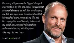 """""""Becoming a vegan was the biggest change I ever made in my life, and one of the greatest accomplishments as well. For me changing my diet was a personal transformation that has touched every aspect of my life, and I'm reaping the benefits today in terms of my health, my personal relationships and my relationship with the planet."""" - Woody Harrelson #vegan"""